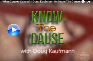 What Causes Cancer. Doug Kaufmann On Know The Cause